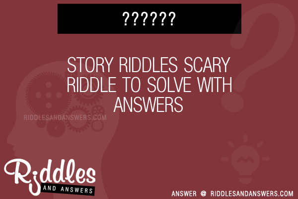 30+ Story Scary Riddles With Answers To Solve - Puzzles