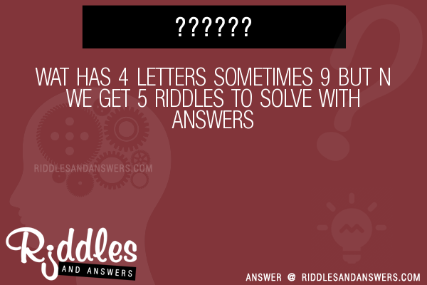 30+ wat has 4 letters sometimes 9 but n we get 5 riddles with