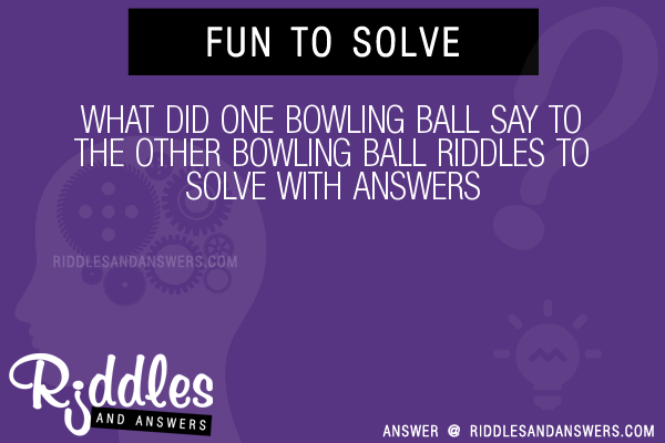 30+ What Did One Bowling Ball Say To The Other Bowling Ball Riddles