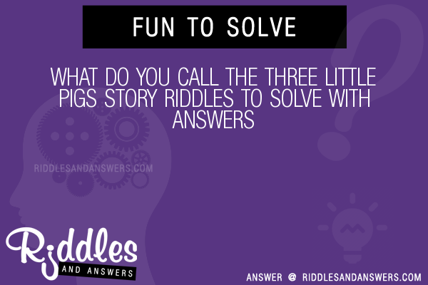 30+ What Do You Call The Three Little Pigs Story Riddles With