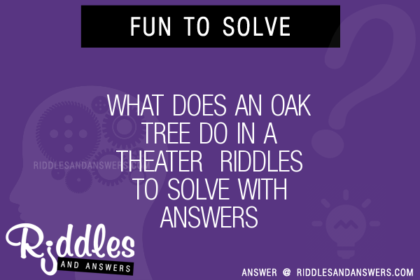 30 What Does An Oak Tree Do In A Theater Riddles With