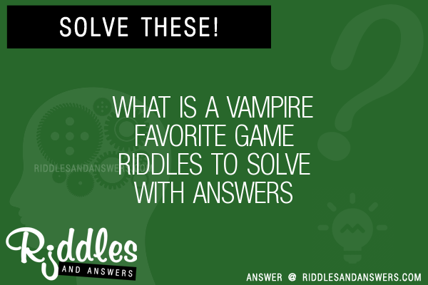 30 What Is A Vampire Favorite Game Riddles With Answers