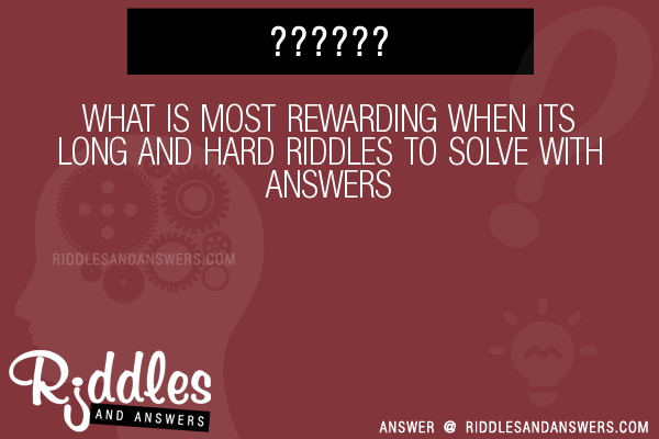 30+ What Is Most Rewarding When Its Long And Hard Riddles With