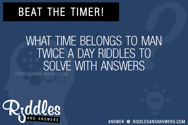 30+ What Time Belongs To Man Twice A Day Riddles With Answers To