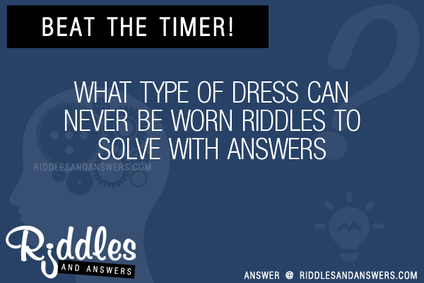 30  What Type Of Dress Can Never Be Worn Riddles With Answers To ...