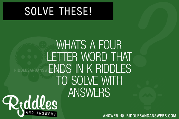 30 Whats A Four Letter Word That Ends In K Riddles With