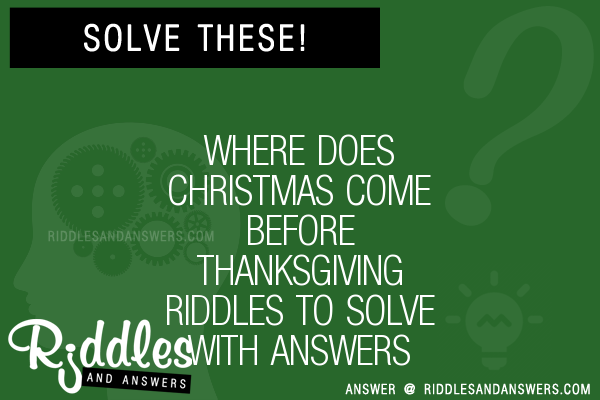 where does christmas come before thanksgiving riddles to solve - Where Does Christmas Come From