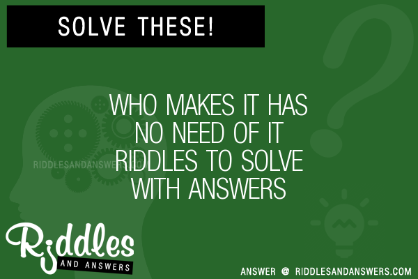 30+ Who Makes It Has No Need Of It Riddles With Answers To