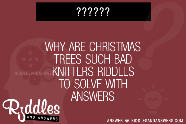 30+ Why Are Christmas Trees Such Bad Knitters Riddles With