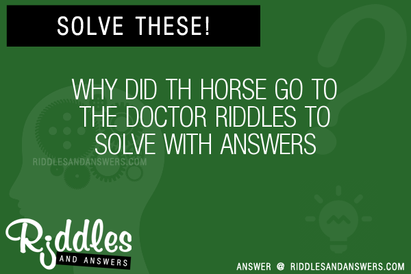 30+ Why Did Th Horse Go To The Doctor Riddles With Answers