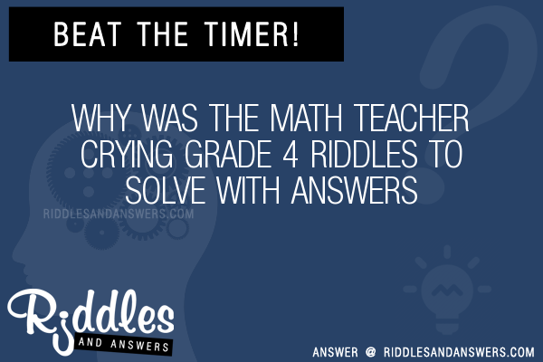 30+ Why Was The Math Teacher Crying Grade 4 Riddles With Answers To ...