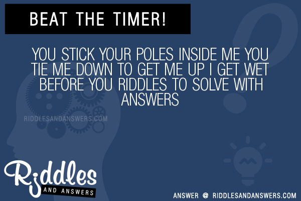 you stick your poles inside me riddle
